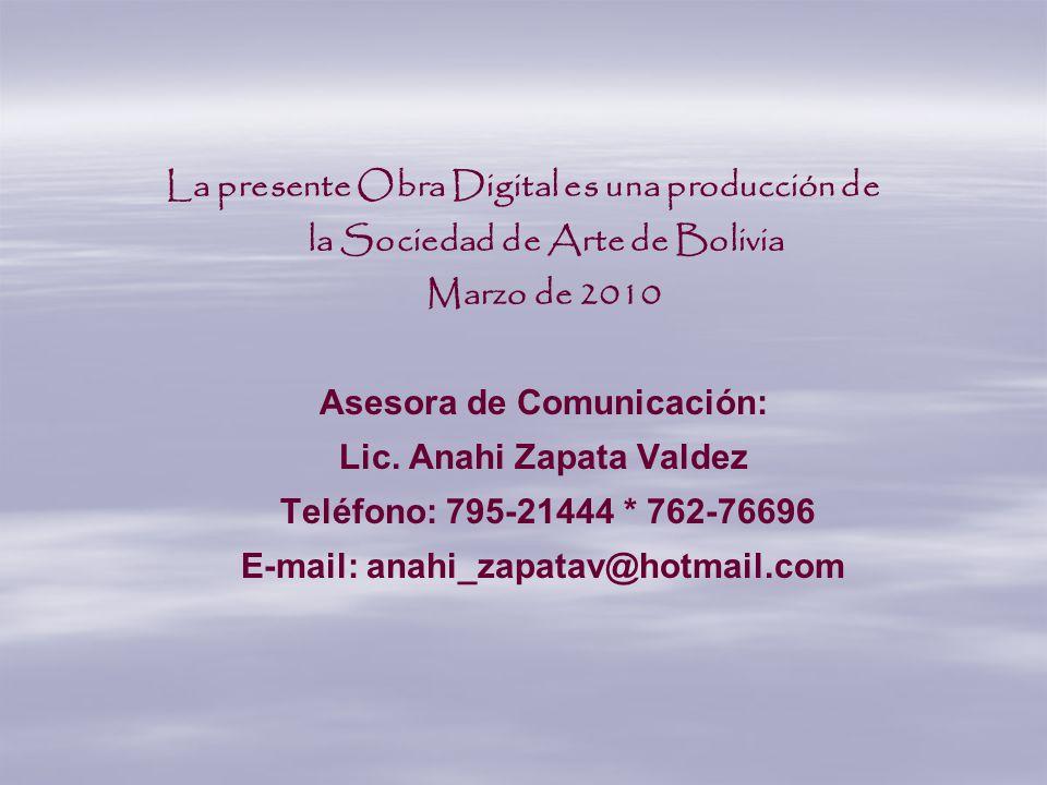 La presente Obra Digital es una producción de la Sociedad de Arte de Bolivia Marzo de 2010 Asesora de Comunicación: Lic.