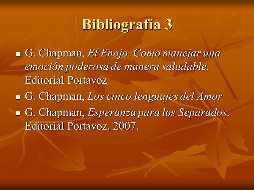 Bibliografía 3 G. Chapman, El Enojo. Como manejar una emoción poderosa de manera saludable, Editorial Portavoz.