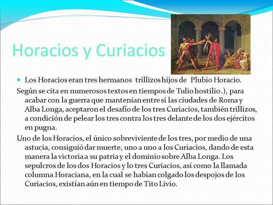 Horacios y Curiacios Los Horacios eran tres hermanos trillizos hijos de Plubio Horacio.