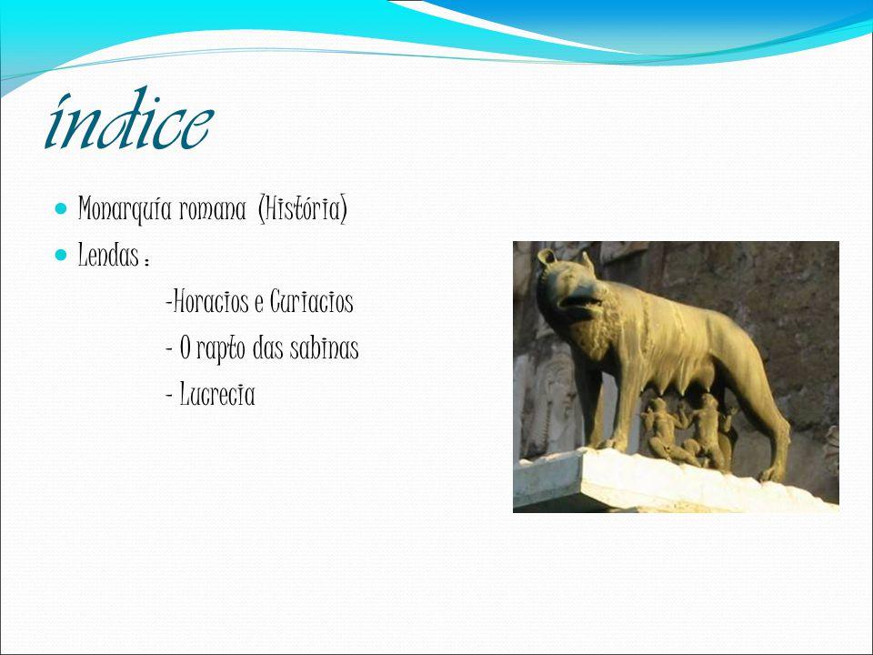 índice Monarquía romana (História) Lendas : -Horacios e Curiacios
