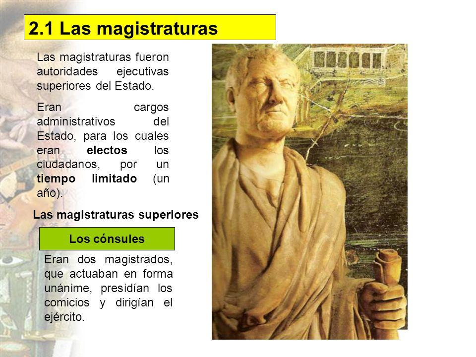 2.1 Las magistraturas Las magistraturas fueron autoridades ejecutivas superiores del Estado.