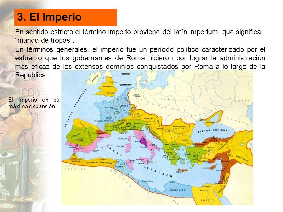 3. El Imperio En sentido estricto el término imperio proviene del latín imperium, que significa mando de tropas .