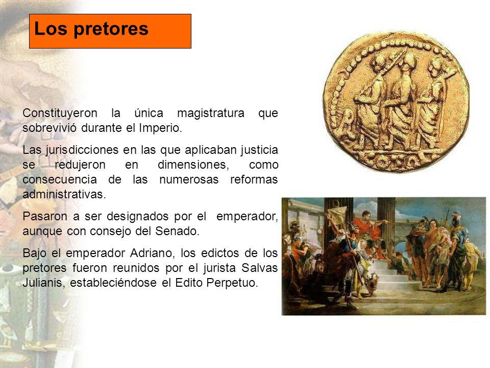 Los pretores Constituyeron la única magistratura que sobrevivió durante el Imperio.