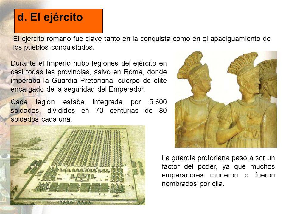 d. El ejército El ejército romano fue clave tanto en la conquista como en el apaciguamiento de los pueblos conquistados.