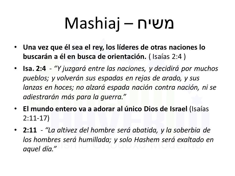 Mashiaj – משיח Una vez que él sea el rey, los líderes de otras naciones lo buscarán a él en busca de orientación. ( Isaías 2:4 )