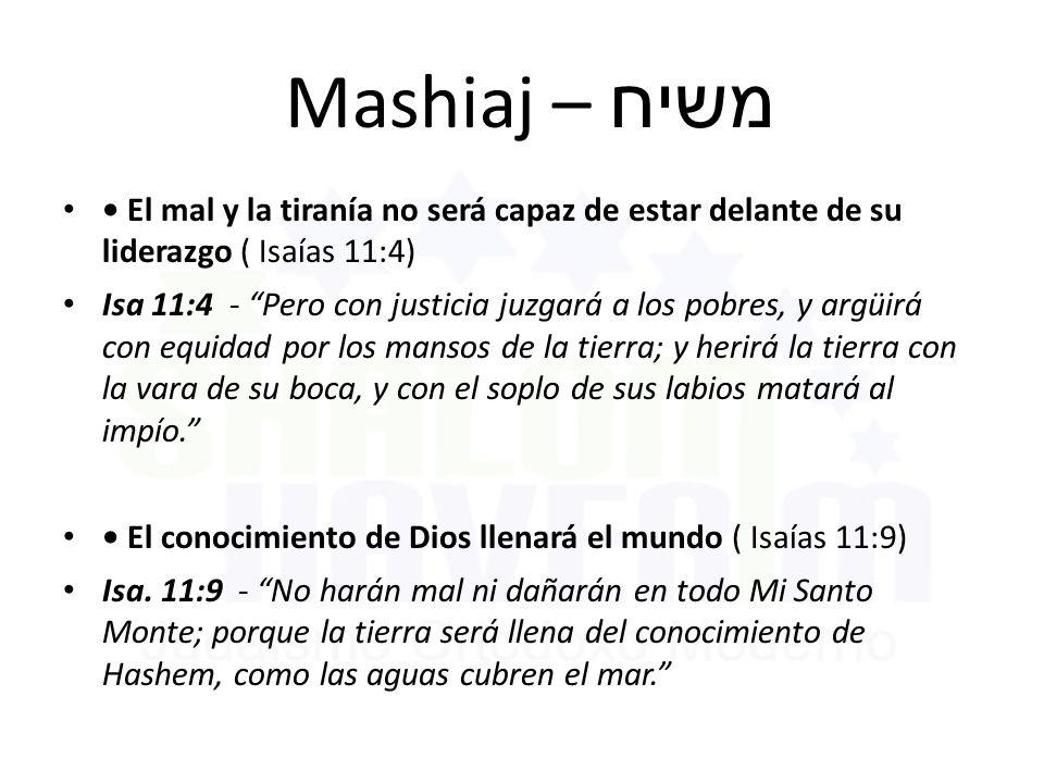 Mashiaj – משיח • El mal y la tiranía no será capaz de estar delante de su liderazgo ( Isaías 11:4)
