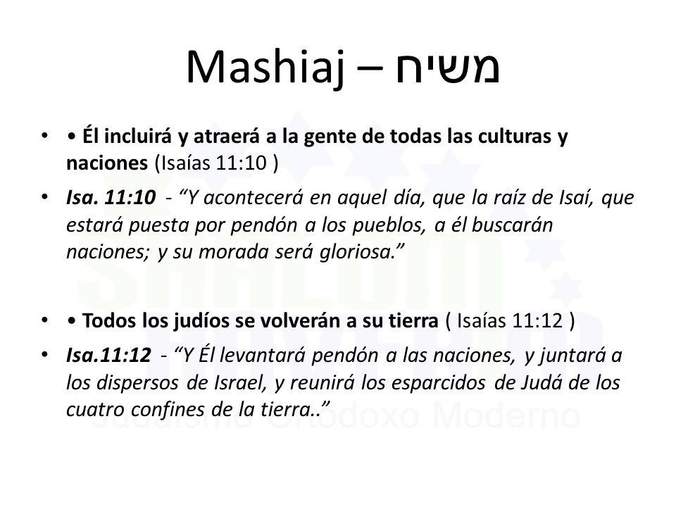 Mashiaj – משיח • Él incluirá y atraerá a la gente de todas las culturas y naciones (Isaías 11:10 )