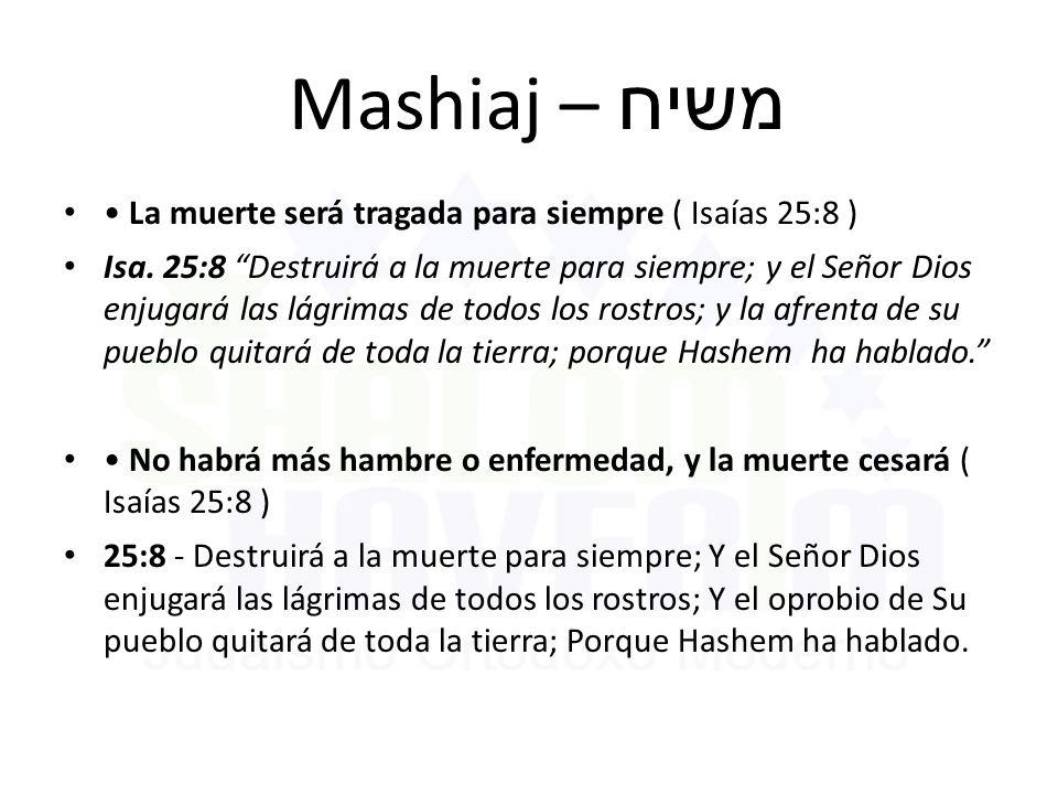 Mashiaj – משיח • La muerte será tragada para siempre ( Isaías 25:8 )