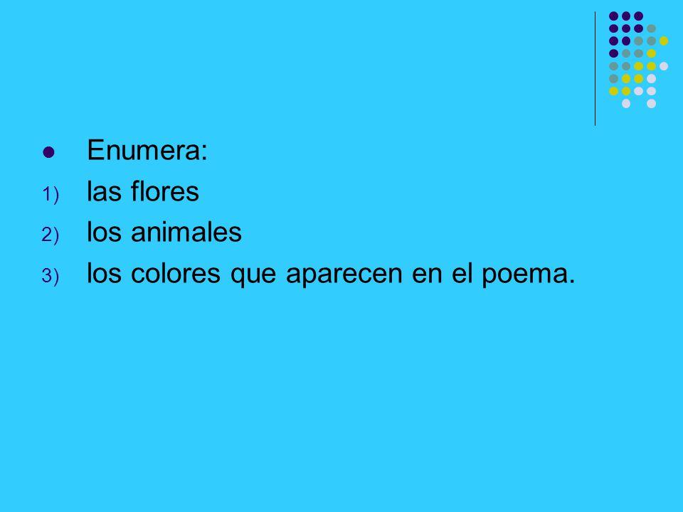 Enumera: las flores los animales los colores que aparecen en el poema.
