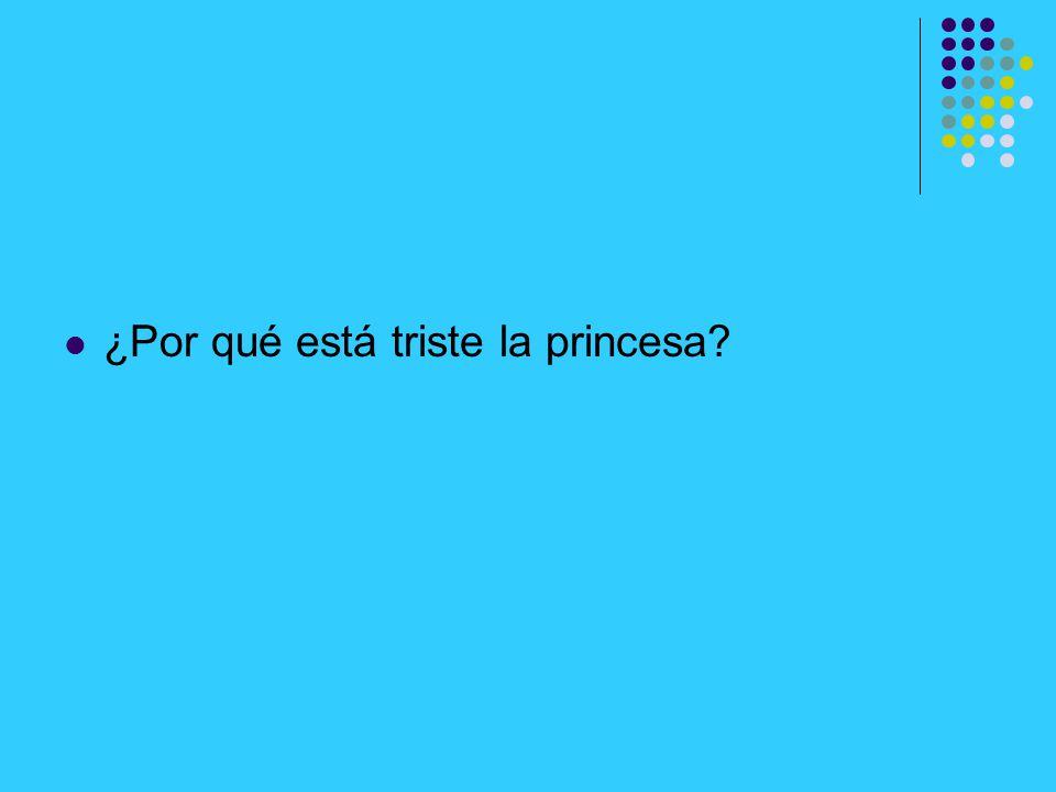¿Por qué está triste la princesa