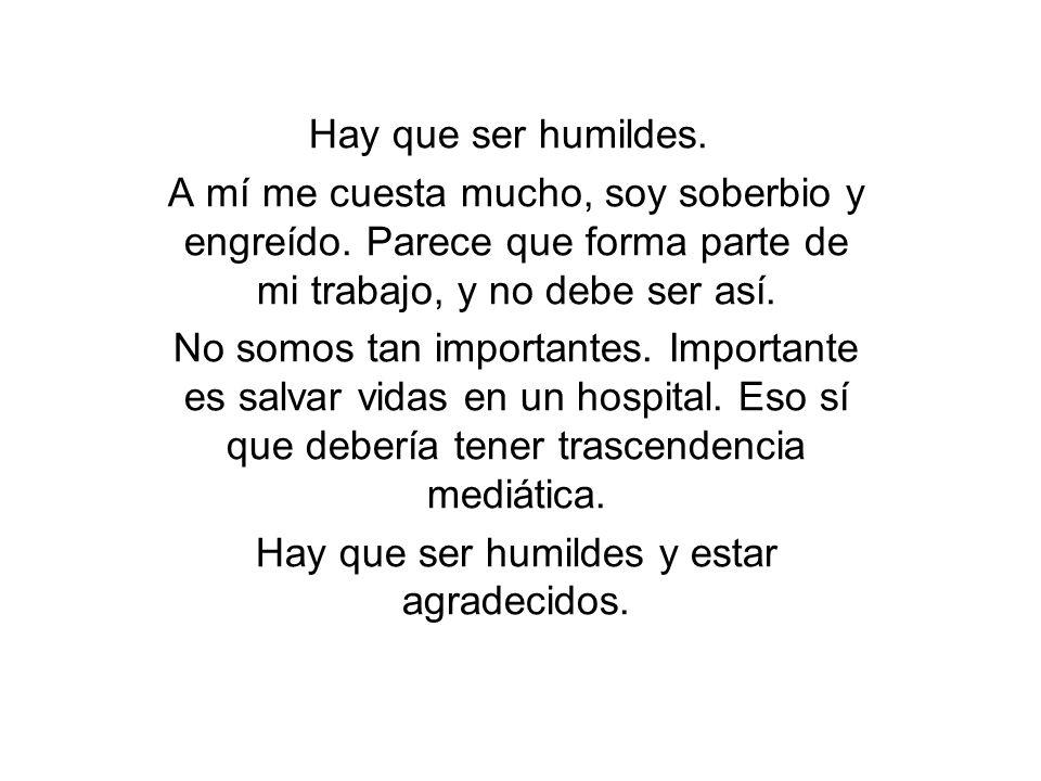 Hay que ser humildes y estar agradecidos.
