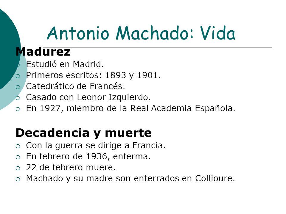 Antonio Machado: Vida Madurez Decadencia y muerte Estudió en Madrid.