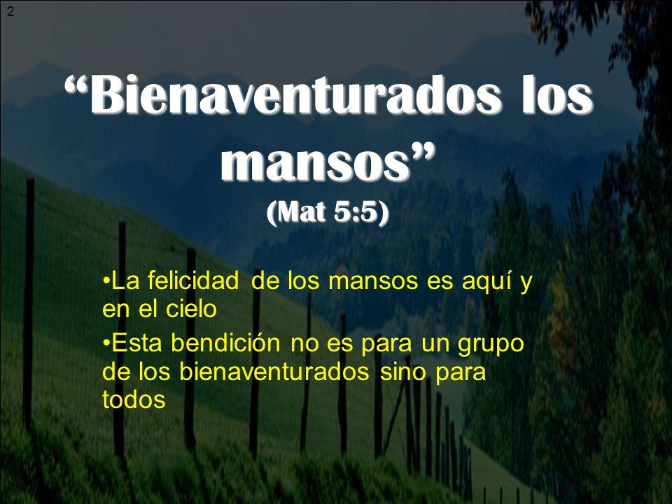 Bienaventurados los mansos (Mat 5:5)
