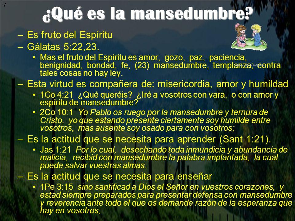 ¿Qué es la mansedumbre Es fruto del Espíritu Gálatas 5:22,23.