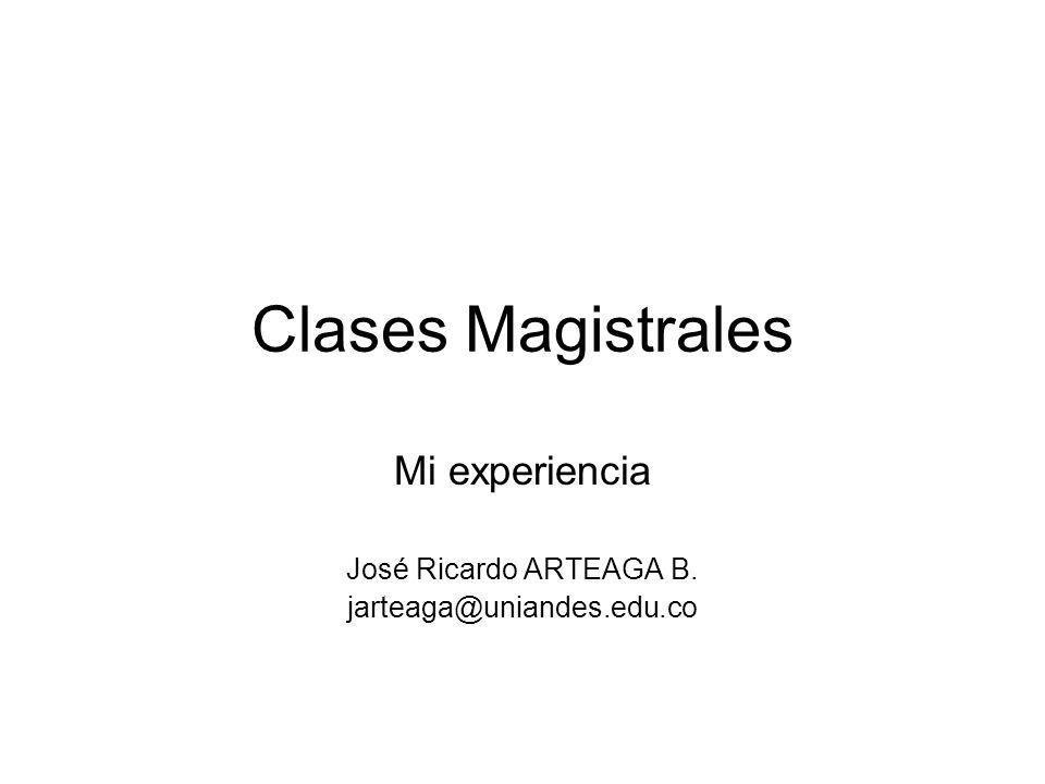 Mi experiencia José Ricardo ARTEAGA B. jarteaga@uniandes.edu.co