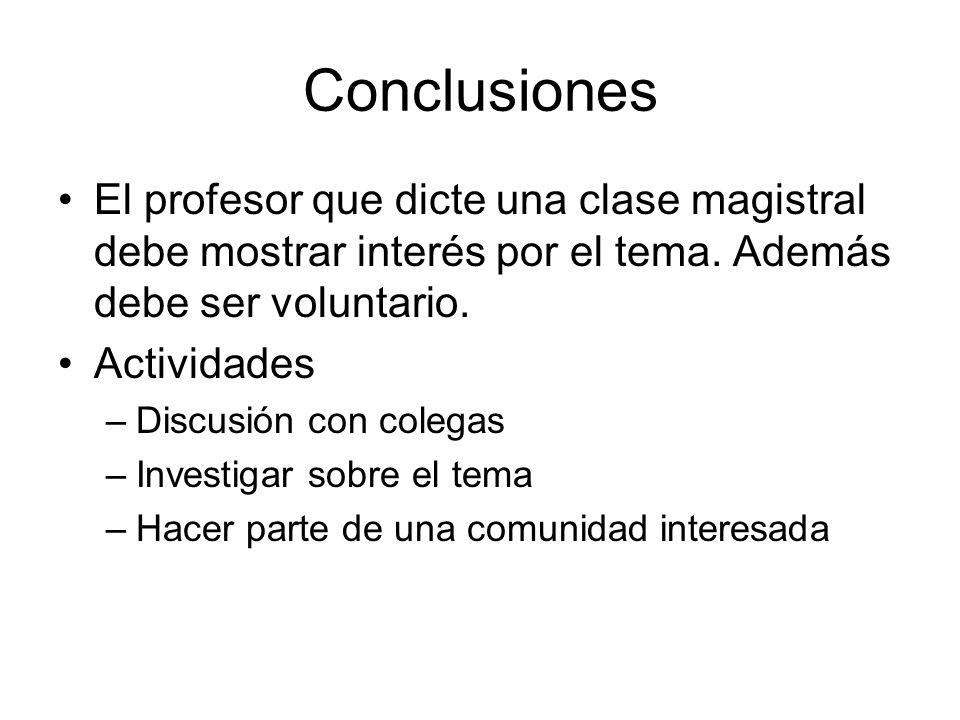 Conclusiones El profesor que dicte una clase magistral debe mostrar interés por el tema. Además debe ser voluntario.