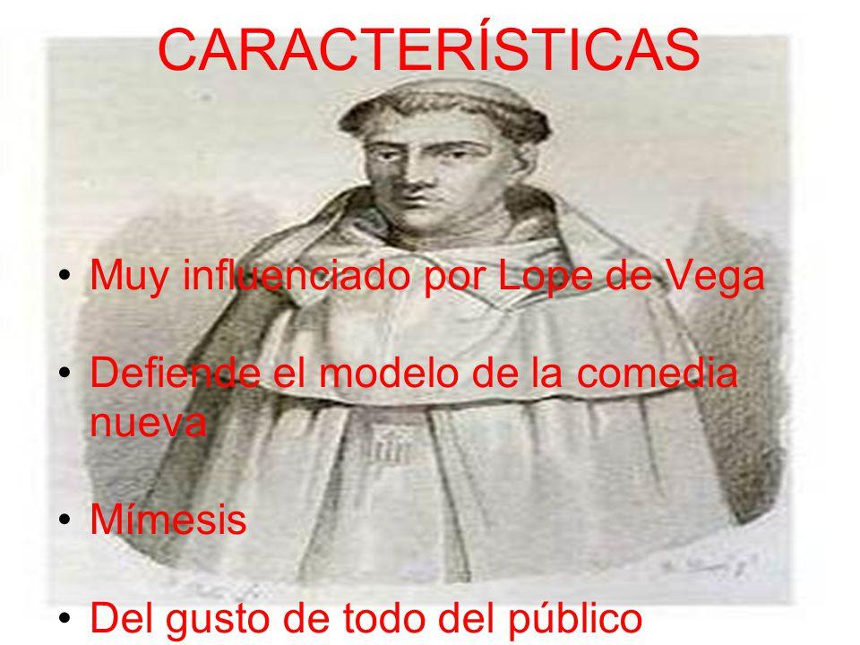 CARACTERÍSTICAS Muy influenciado por Lope de Vega
