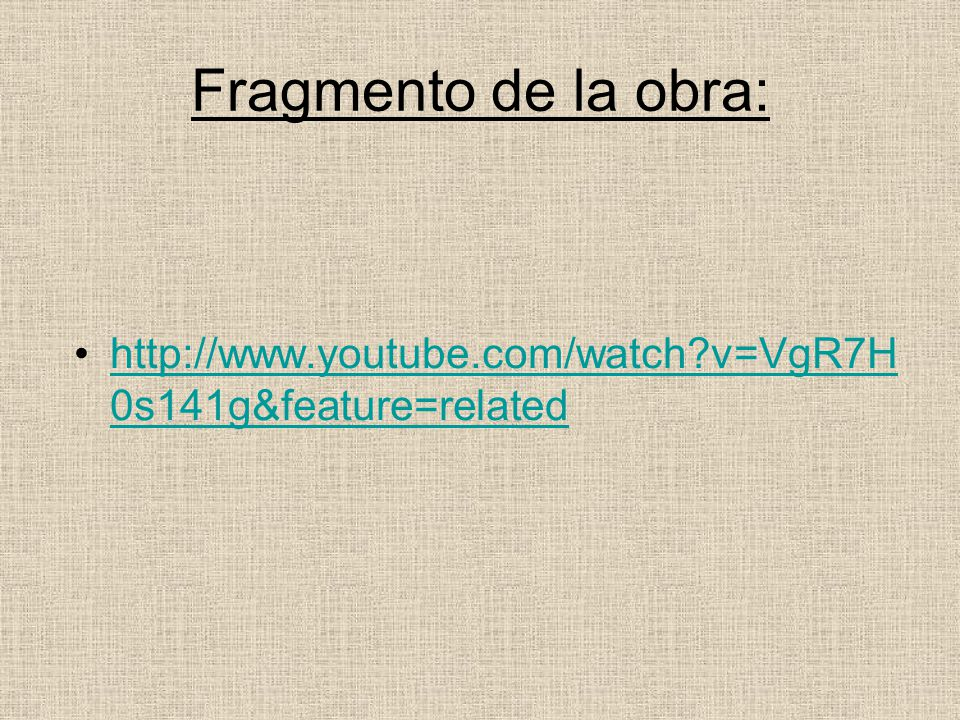 Fragmento de la obra: http://www.youtube.com/watch v=VgR7H0s141g&feature=related