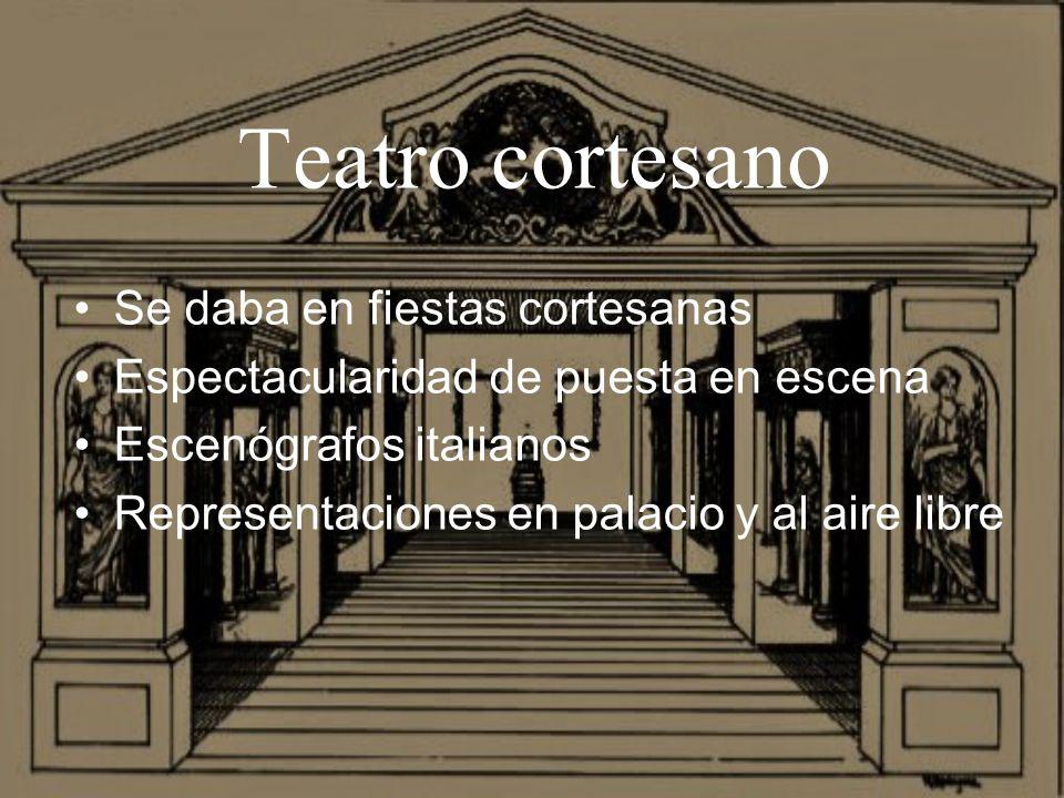 Teatro cortesano Se daba en fiestas cortesanas