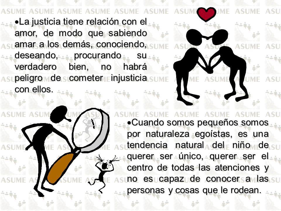 La justicia tiene relación con el amor, de modo que sabiendo amar a los demás, conociendo, deseando, procurando su verdadero bien, no habrá peligro de cometer injusticia con ellos.