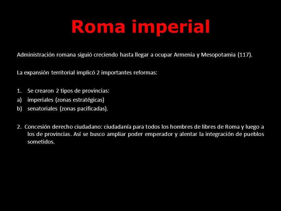 Roma imperial Administración romana siguió creciendo hasta llegar a ocupar Armenia y Mesopotamia (117).