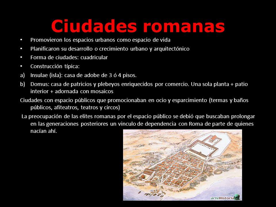 Ciudades romanas Promovieron los espacios urbanos como espacio de vida