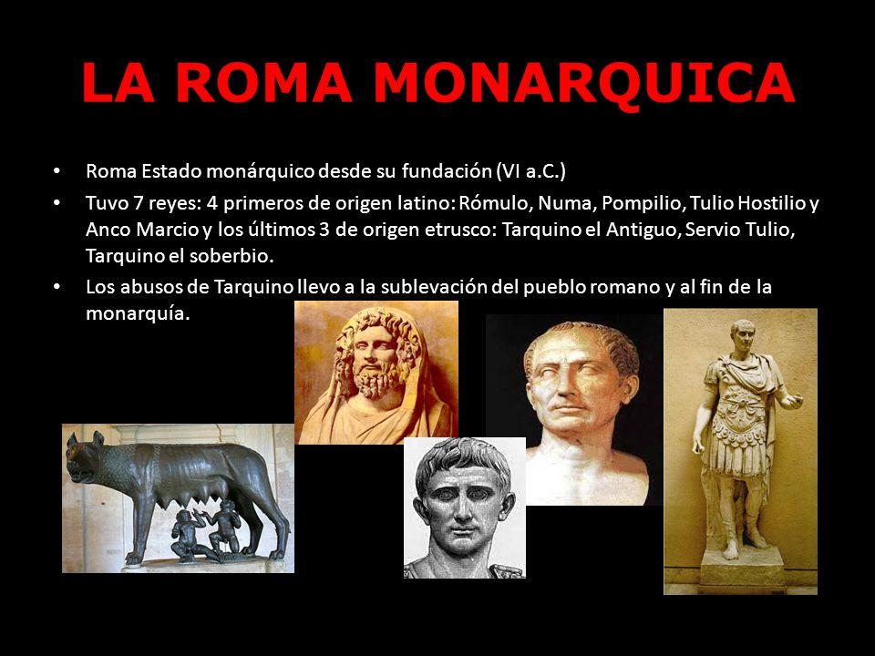 LA ROMA MONARQUICA Roma Estado monárquico desde su fundación (VI a.C.)