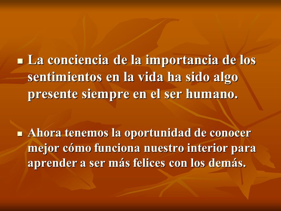 La conciencia de la importancia de los sentimientos en la vida ha sido algo presente siempre en el ser humano.