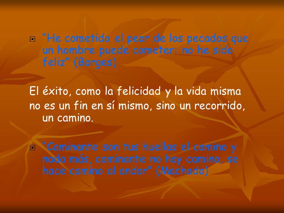 He cometido el peor de los pecados que un hombre puede cometer: no he sido feliz (Borges)