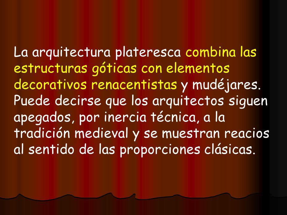 La arquitectura plateresca combina las estructuras góticas con elementos decorativos renacentistas y mudéjares.
