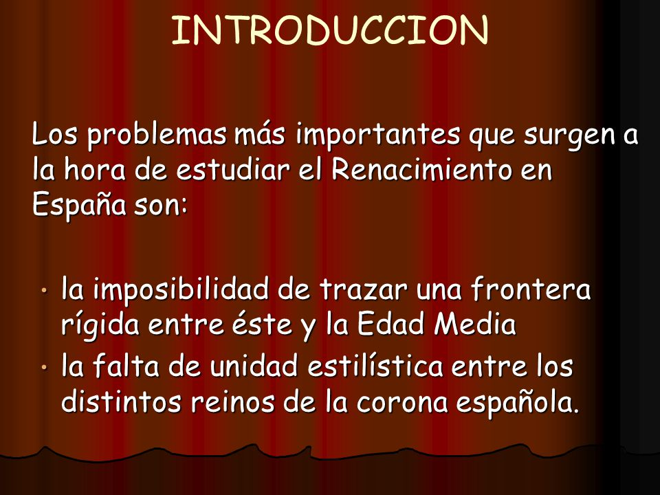 INTRODUCCION Los problemas más importantes que surgen a la hora de estudiar el Renacimiento en España son: