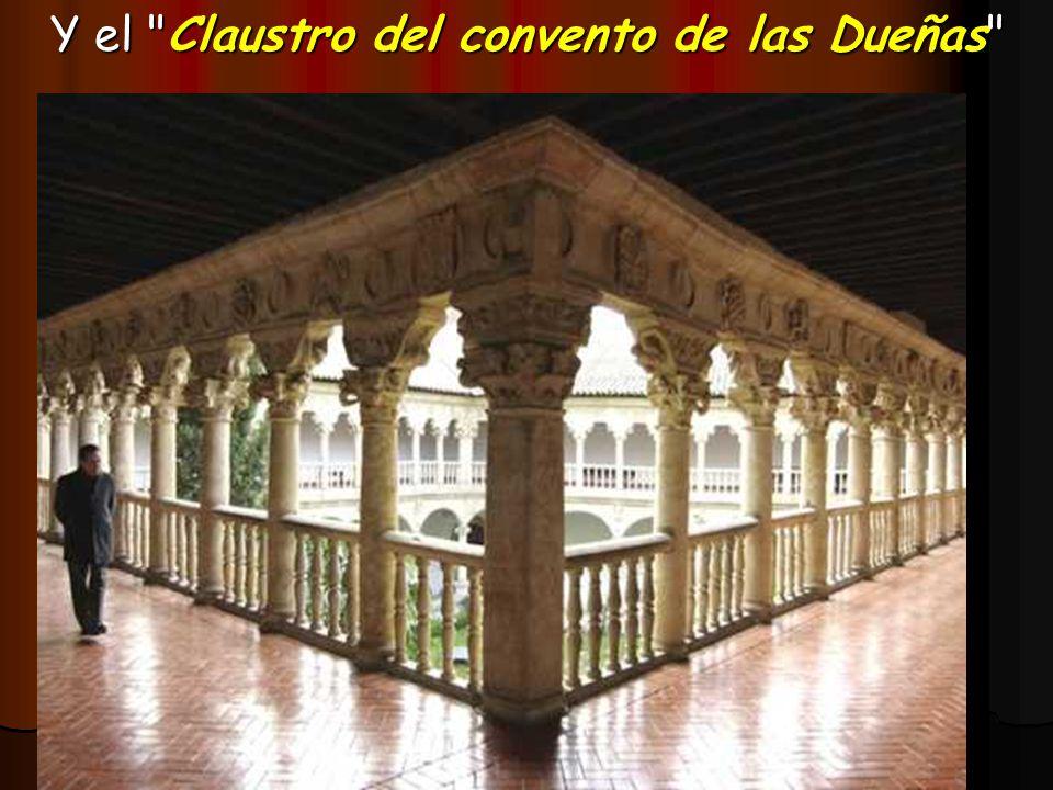 Y el Claustro del convento de las Dueñas