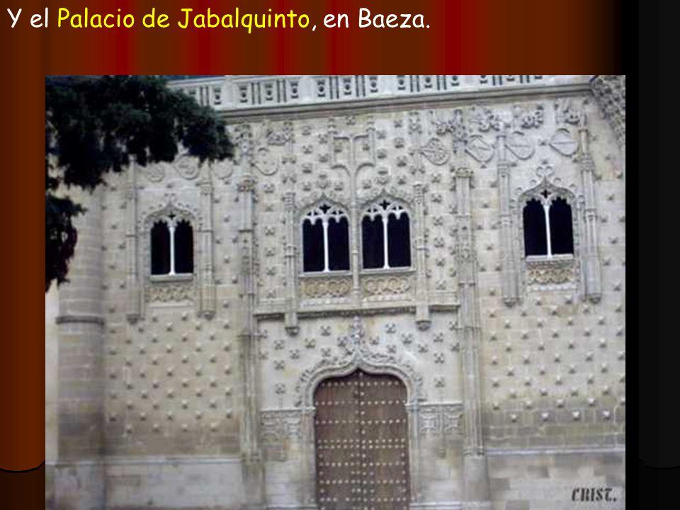 Y el Palacio de Jabalquinto, en Baeza.