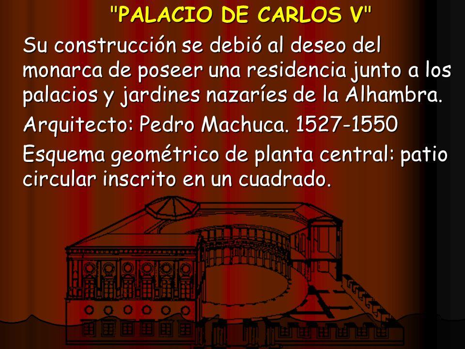 PALACIO DE CARLOS V Su construcción se debió al deseo del monarca de poseer una residencia junto a los palacios y jardines nazaríes de la Alhambra.