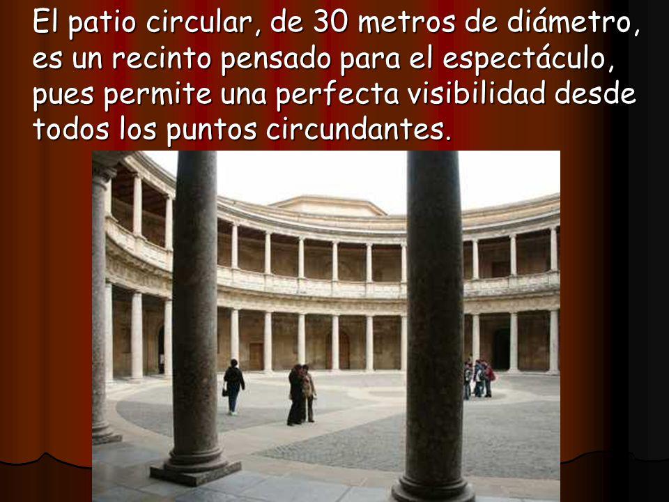 El patio circular, de 30 metros de diámetro, es un recinto pensado para el espectáculo, pues permite una perfecta visibilidad desde todos los puntos circundantes.