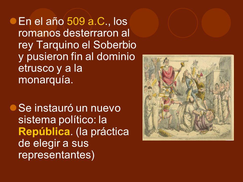 En el año 509 a.C., los romanos desterraron al rey Tarquino el Soberbio y pusieron fin al dominio etrusco y a la monarquía.