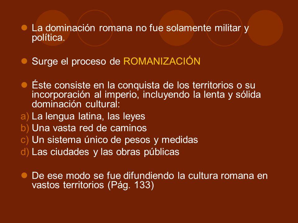 La dominación romana no fue solamente militar y política.