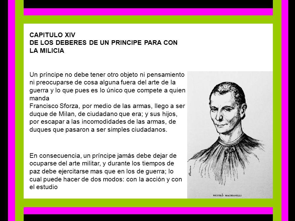 CAPITULO XIV  DE LOS DEBERES DE UN PRINCIPE PARA CON LA MILICIA.