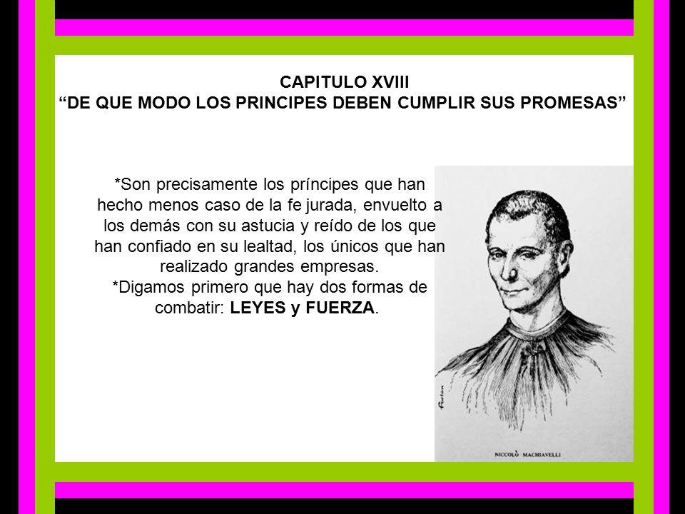 CAPITULO XVIII DE QUE MODO LOS PRINCIPES DEBEN CUMPLIR SUS PROMESAS