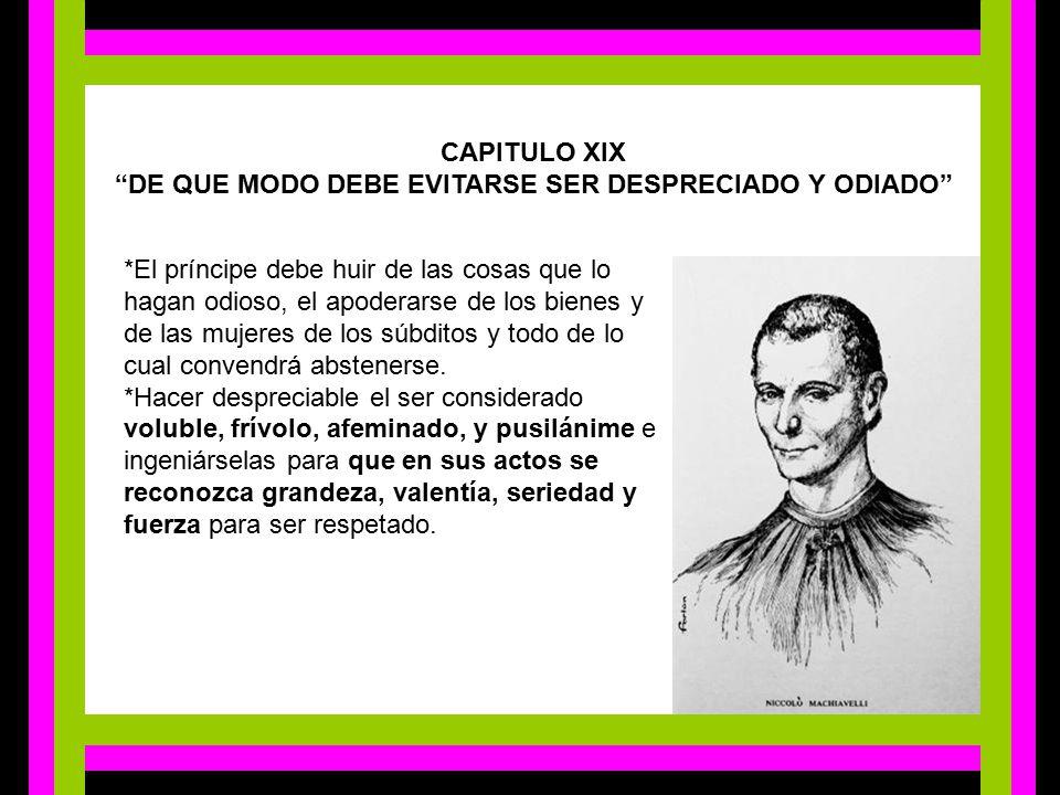 CAPITULO XIX DE QUE MODO DEBE EVITARSE SER DESPRECIADO Y ODIADO 