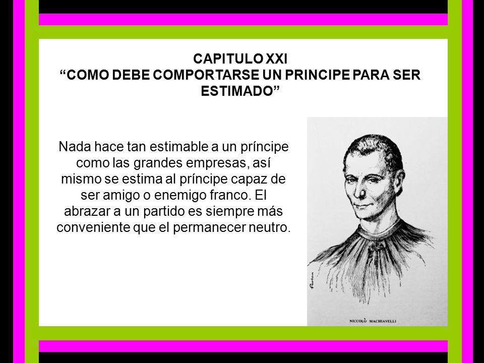 CAPITULO XXI COMO DEBE COMPORTARSE UN PRINCIPE PARA SER ESTIMADO