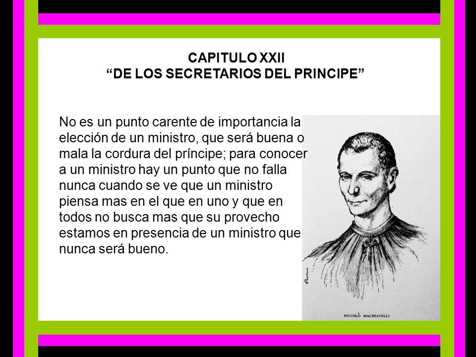 CAPITULO XXII DE LOS SECRETARIOS DEL PRINCIPE