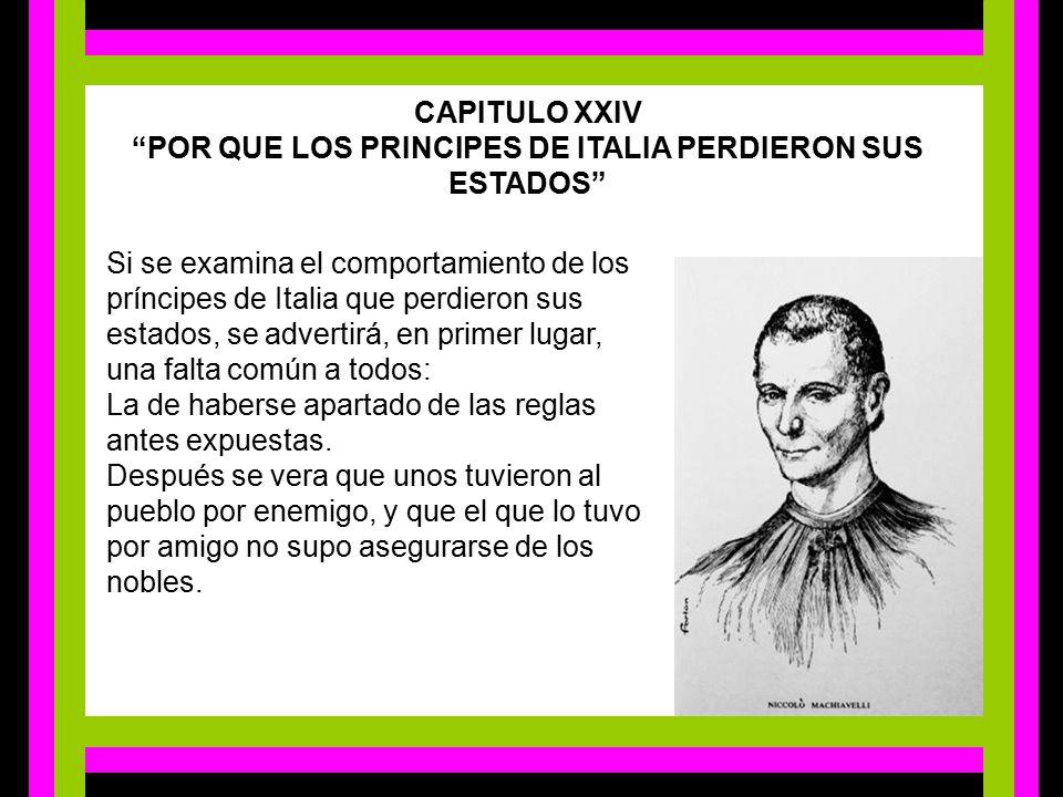 CAPITULO XXIV POR QUE LOS PRINCIPES DE ITALIA PERDIERON SUS ESTADOS
