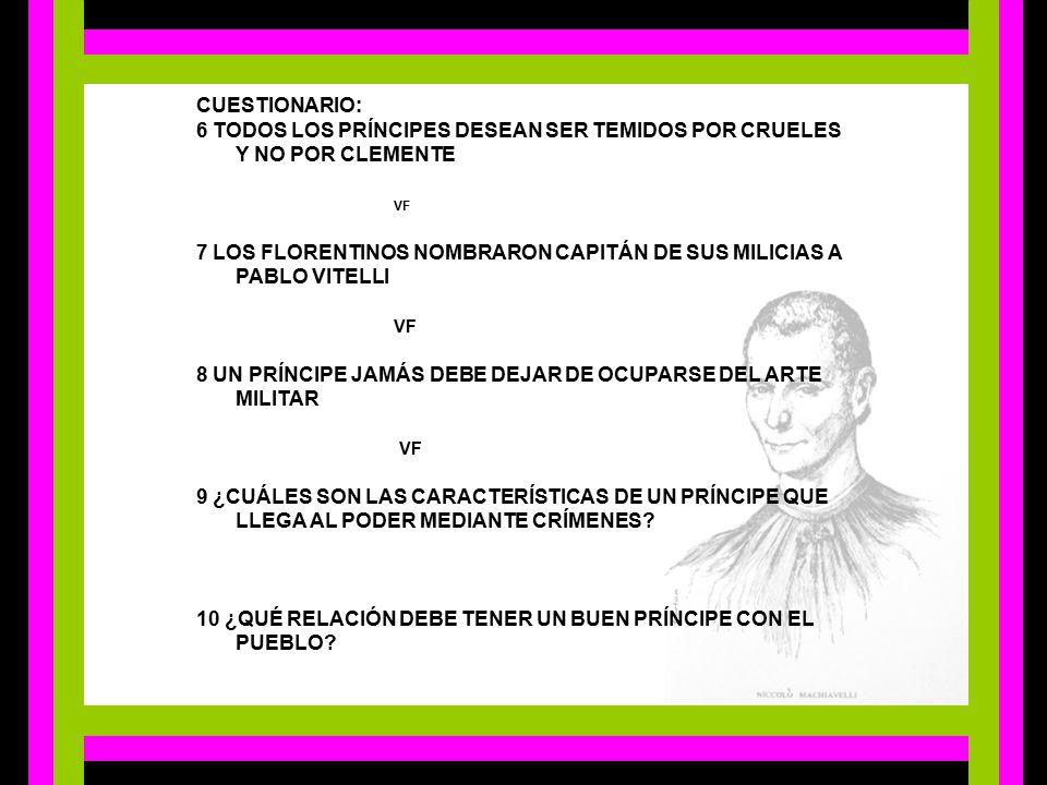 CUESTIONARIO: 6 TODOS LOS PRÍNCIPES DESEAN SER TEMIDOS POR CRUELES Y NO POR CLEMENTE VF