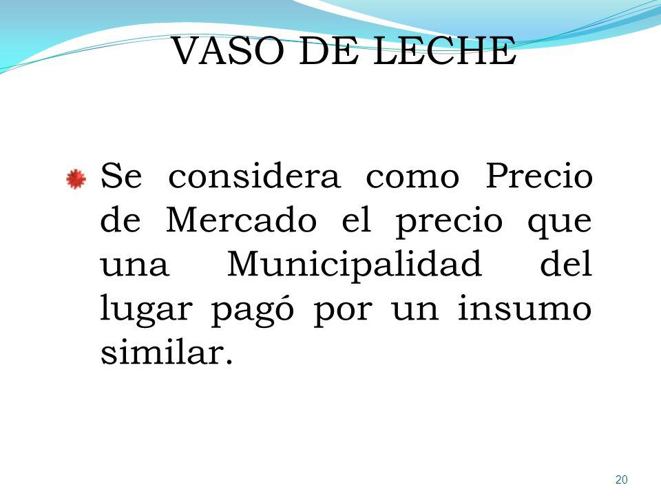 VASO DE LECHE Se considera como Precio de Mercado el precio que una Municipalidad del lugar pagó por un insumo similar.