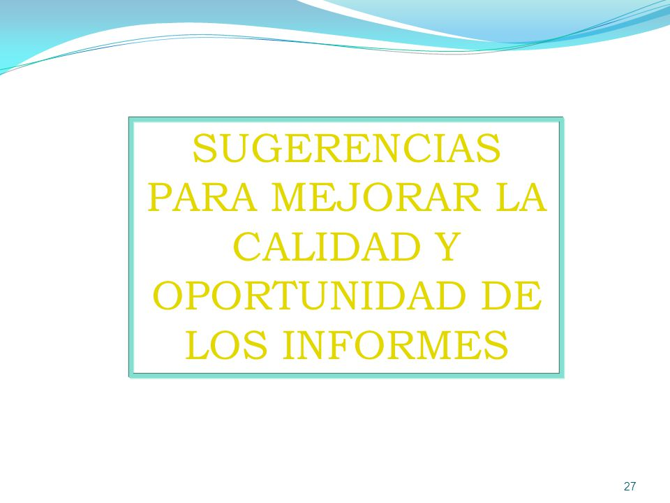 SUGERENCIAS PARA MEJORAR LA CALIDAD Y OPORTUNIDAD DE LOS INFORMES