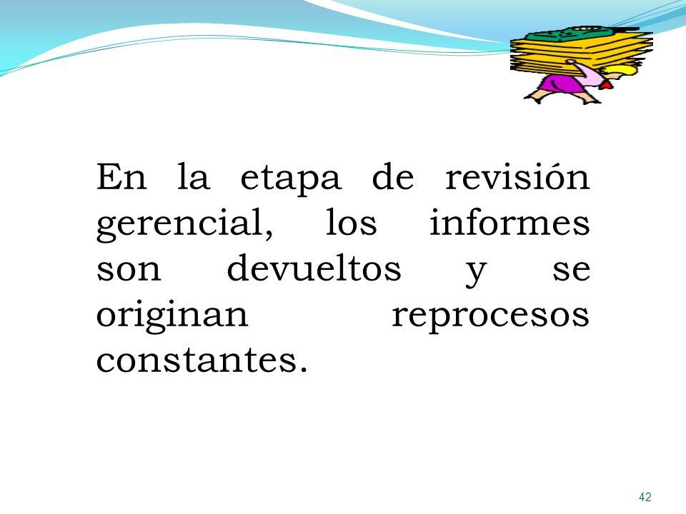 En la etapa de revisión gerencial, los informes son devueltos y se originan reprocesos constantes.