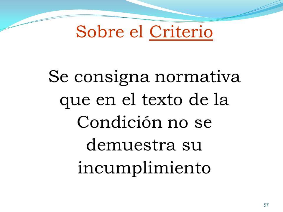 Sobre el Criterio Se consigna normativa que en el texto de la Condición no se demuestra su incumplimiento.