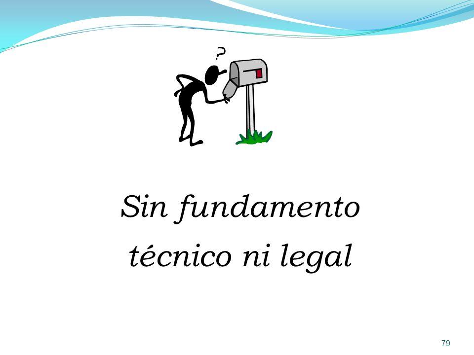Sin fundamento técnico ni legal