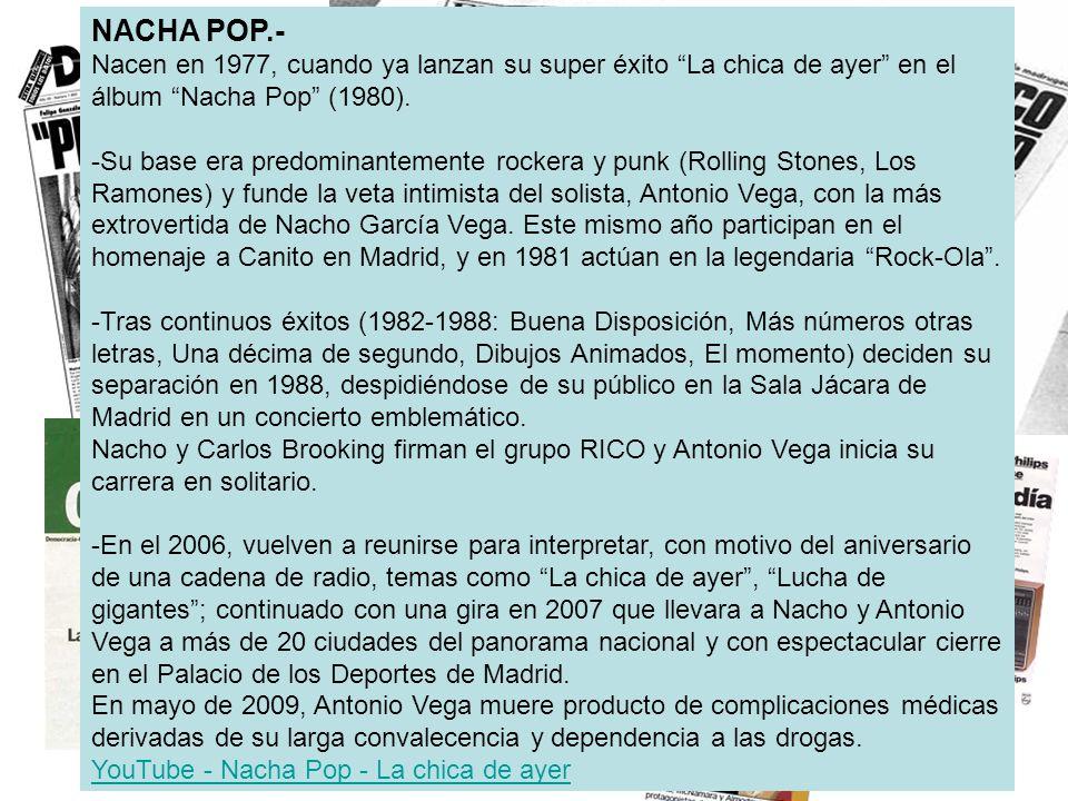 NACHA POP.- Nacen en 1977, cuando ya lanzan su super éxito La chica de ayer en el álbum Nacha Pop (1980).